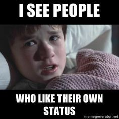 Stop liking your own status! Lol