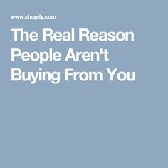 The Real Reason People Aren't Buying From You