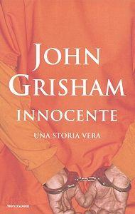 Più pesante rispetto agli altri libri di Grisham, ma il fatto che sia una storia vera ti lascia senza parole!     Assurdo!    John Grisham – Innocente, una storia vera