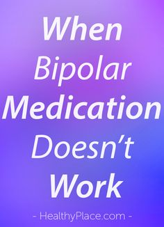 """""""When bipolar medications don't work, it can feel like you're disappointing your doctor. As if the medication's failure is your fault. It isn't. Read this."""" www.HealthyPlace.com"""