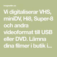 Vi digitaliserar VHS, miniDV, Hi8, Super-8 och andra videoformat till USB eller DVD. Lämna dina filmer i butik i Stockholm eller skicka till oss redan idag. Med professionell hantering och med högklassiga, väl underhållna maskiner tar vi hand om dina filmer och du får ett resultat som du garanterat blir nöjd med.