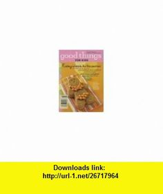 Good Things for Kids (Martha Stewart) Martha Stewart ,   ,  , ASIN: B004FUT426 , tutorials , pdf , ebook , torrent , downloads , rapidshare , filesonic , hotfile , megaupload , fileserve