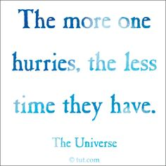The more one hurries, the less time they have. Mike Dooley #quote