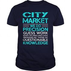 CITY MARKET WE DO PRECISION GUESS WORK KNOWLEDGE T Shirts, Hoodie Sweatshirts