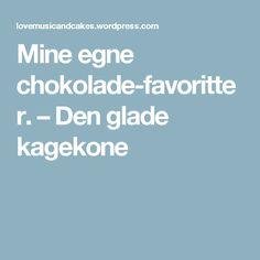 Mine egne chokolade-favoritter. – Den glade kagekone