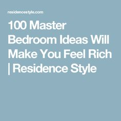 100 Master Bedroom Ideas Will Make You Feel Rich | Residence Style
