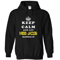 Keep calm and let Miss Jacob handle it - #family shirt #tee dress. SIMILAR ITEMS => https://www.sunfrog.com/Names/Keep-calm-and-let-Miss-Jacob-handle-it-Black-Hoodie.html?68278