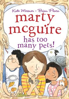 Marty McGuire Has Too Many Pets! By Kate Messner, illustrated by Brian Floca. A fresh, funny, and accessible chapter book series about an irrepressible third grader.