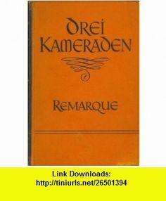 Drei Kameraden Erich Remarque, Waldo C. Peebles ,   ,  , ASIN: B000B8P8JE , tutorials , pdf , ebook , torrent , downloads , rapidshare , filesonic , hotfile , megaupload , fileserve
