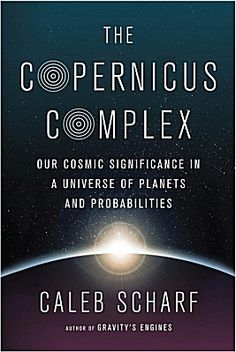 The Copernicus Complex by Caleb Scharf
