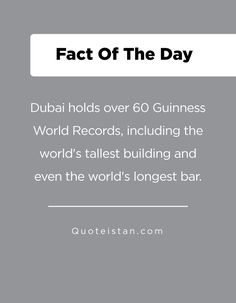 Dubai holds over 60 Guinness World Records, including the world's tallest building and even the world's longest bar. Guinness Book, Guinness World, Fact Of The Day, Quote Of The Day, Over 60, World Records, Did You Know, Dubai, Hold On