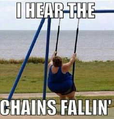 Lol ( only Pentecostals will probably get this ). Break every chain...Break every chain..break every chain! I hear the chains falling...