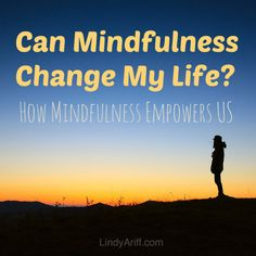 How Meditation Empowers and changes our life by: Lindy Ariff