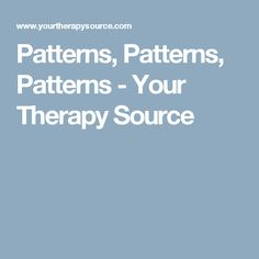 Patterns, Patterns, Patterns - Your Therapy Source