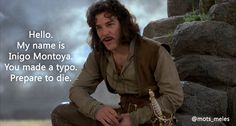 """Hello. My name is Inigo Montoya. You made a typo. Prepare to die."" The Princess Bride (1987) www.motsmeles.es"