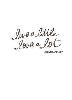 """Live a little. Love a lot."" -Kenny Chesney #inspiration #quotes"