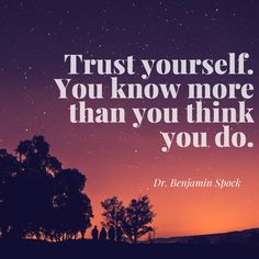 """"""" Trust yourself. You know more than you think you do. """"         - Dr. Benjamin Spock #confidencequotes #boostselfconfidence #confidence #beconfident"""