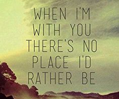 when i am with you there's no place i rather be - Google zoeken