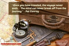 """Once you have traveled, the voyage never ends… The mind can never break off from the journey."" – Pat Conroy"