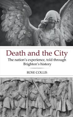 Death and the City: The Nation's experience, told through Brighton's history by Rose Collis, http://www.amazon.co.uk/dp/B00FAQWGRO/ref=cm_sw_r_pi_dp_itzwsb1Z1WNWZ