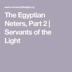 The Egyptian Neters, Part 2 | Servants of the Light