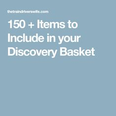 150 + Items to Include in your Discovery Basket