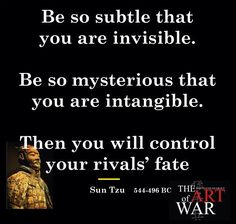 The Art of War-Sun Tzu Keep things (life) PRIVATE. Nothing, and I mean absolutely nothing should be known by the outside and its outsiders!