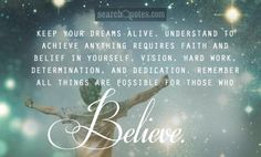 Keep your dreams alive. Understand to achieve anything requires faith and belief in yourself, vision