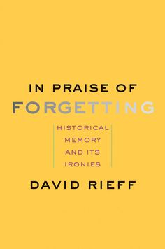 In Praise of Forgetting: Historical Memory and Its Ironies by David Rieff AU$34.95 NZ$36.48 #Historical #Memory #ironies #Rieff