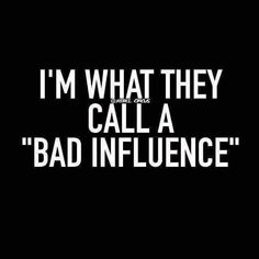 A bad influence