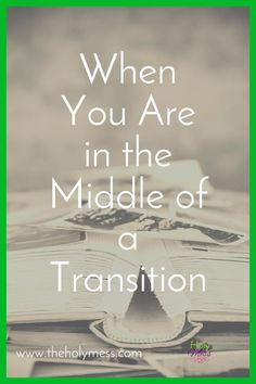 7 practical tips you need for when you are in the middle of a big life change. When You Are in the Middle of a Transition Transition Quotes, Pastors Wife, Life Transitions, Christian Marriage, New City, The Middle, Christian Living, Family Quotes, New Job
