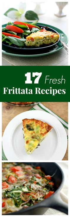 17 Fresh Frittata Recipes - some modifications should be made on Protein days. Great for Meal days!
