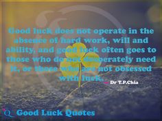 Good luck does not operate in the absence of hard work, will and ability, and good luck often goes to those who do not desperately need it, or those. Good Luck Quotes, The Absence, Hard Work, Work Hard, Working Hard