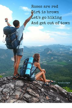 Roses are red Dirt is brown Let's go hiking And get out of town by Sean Rodgers