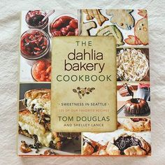 The Dahlia Bakery Cookbook: Sweetness in Seattle by Tom Douglas and Shelley Lance
