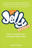 The Jelly Effect: How to Make Your Communication Stick (Book) by Andy Bounds (2007): Waterstones.com