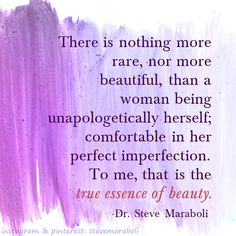 "Dr. Steve Maraboli reminds us about the truth of beauty: ""There is nothing more rare, nor more beautiful, than a woman being unapologetically herself..."" #quotes #inspiration #beauty"
