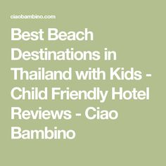 Best Beach Destinations in Thailand with Kids - Child Friendly Hotel Reviews - Ciao Bambino