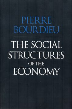 The social structures of the economy / Pierre Bourdieu ; translated by Chris Turner. (Malden, MA : Polity, 2013) / HD 649 B77