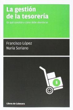 La gestión de la tesorería : en qué consiste y cómo debe abordarse / Francisco López y Nuria Soriano (2014)