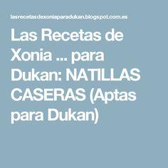 Las Recetas de Xonia ... para Dukan: NATILLAS CASERAS (Aptas para Dukan) Diabetes, Skimmed Milk, Sweets, Meals, Homemade, Diabetic Living