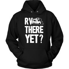 """RV There Yet?"" - Shirts and Hoodies"
