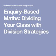 Enquiry-Based Maths: Dividing Your Class with Division Strategies