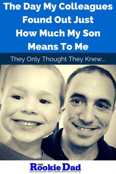 The Day My Colleagues Found Out Just How Much My Son Means To Me  #parenting #fatherhood