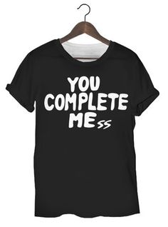 You complete Mess T Shirt