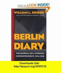 Berlin Diary The Journal of a Foreign Correspondent, 1934-1941 (Paperback) By William L. Shirer WILLIAM L. SHIRER ,   ,  , ASIN: B005EBUSS4 , tutorials , pdf , ebook , torrent , downloads , rapidshare , filesonic , hotfile , megaupload , fileserve