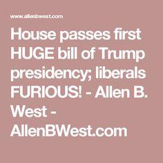 House passes first HUGE bill of Trump presidency; liberals FURIOUS! - Allen B. West - AllenBWest.com
