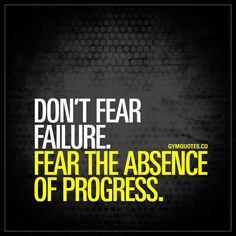 Don't fear failure. Fear the absence of progress. - Failure is not something to be feared. But the absence of progress is. Make sure you ALWAYS progress and never stand still. Keep moving Wisdom Quotes, Quotes To Live By, Me Quotes, Motivational Quotes, Inspirational Quotes, Qoutes, Photo Quotes, Gym Motivation Quotes, Gym Quote
