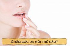Chăm sóc da môi để luôn căng mọng sáng hồng