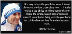 quote-it-is-easy-to-love-the-people-far-away-it-is-not-always-easy-to-love-those-close-to-us-it-is-mother-teresa-285125.jpg (850×400)